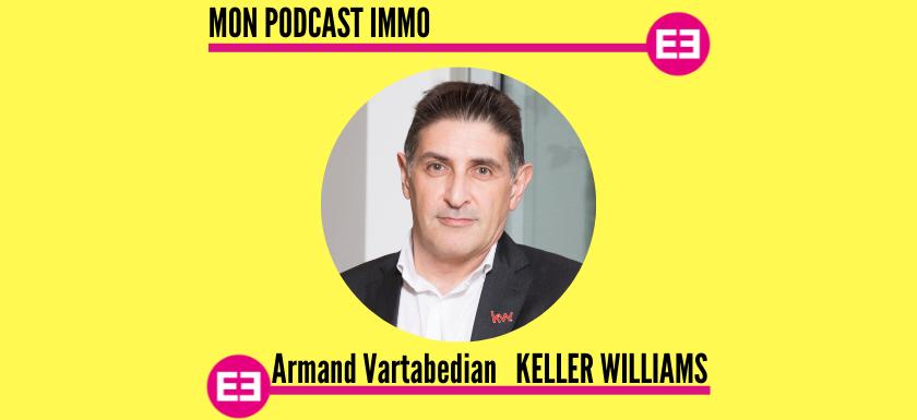 Keller Williams - Mon Podcast Immo - Mysweetimmo - Armand Vartabedian